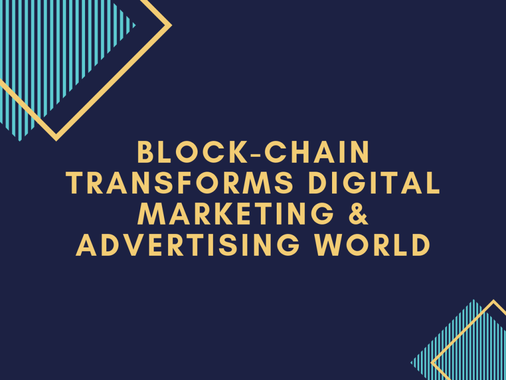 Block-chain Transforms Digital Marketing & Advertising World