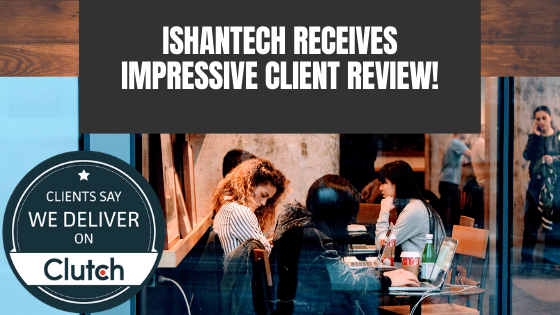 IshanTech Receives Impressive Client Review!