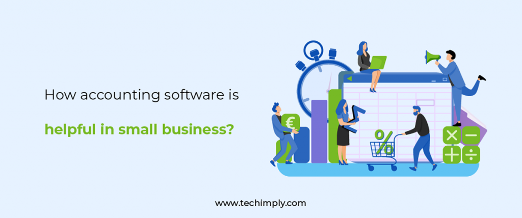 HOW ACCOUNTING SOFTWARE IS HELPFUL IN SMALL BUSINESS?