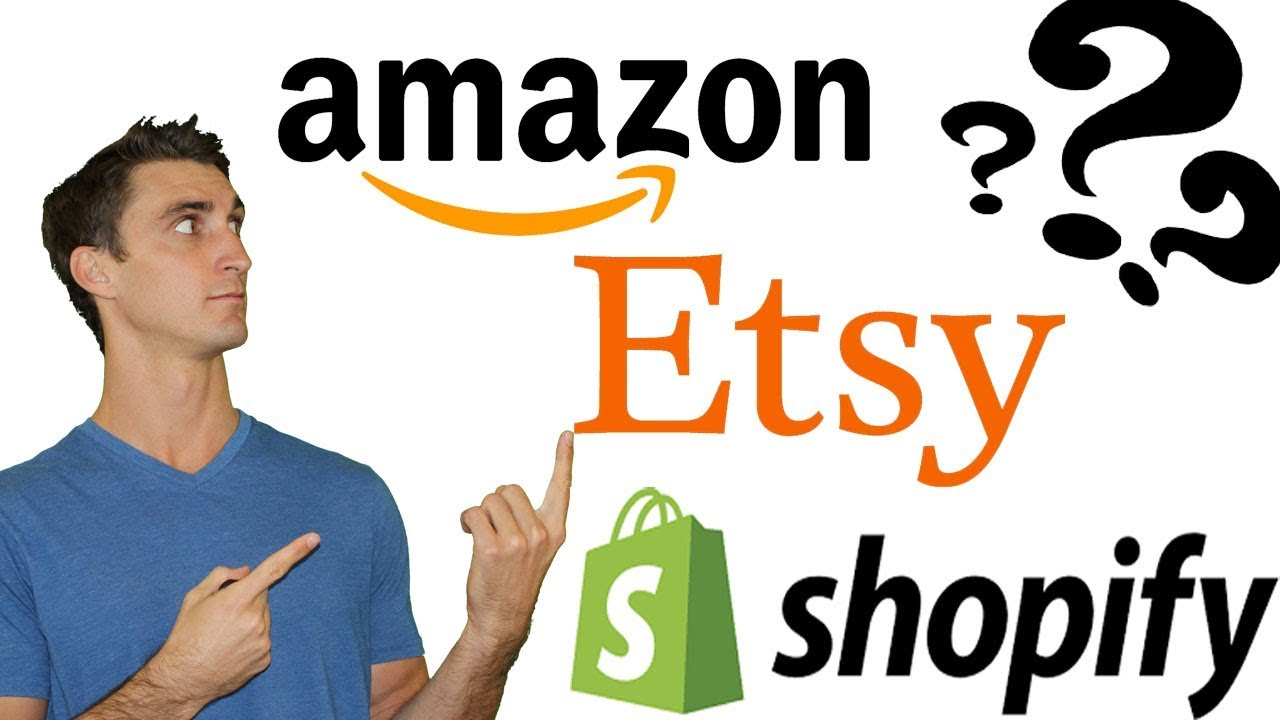 Is It Better To Sell On Etsy or Amazon Or Shopify?